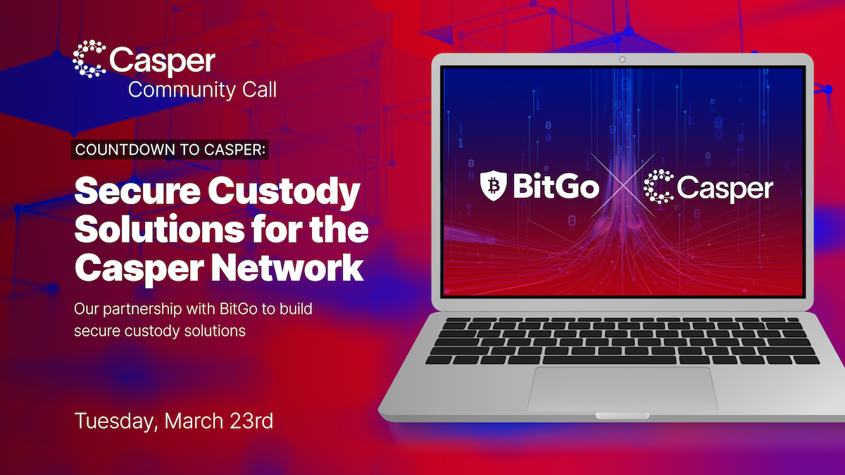 Secure Custody Solutions for the Casper Network: March 23, 2021 Community Call